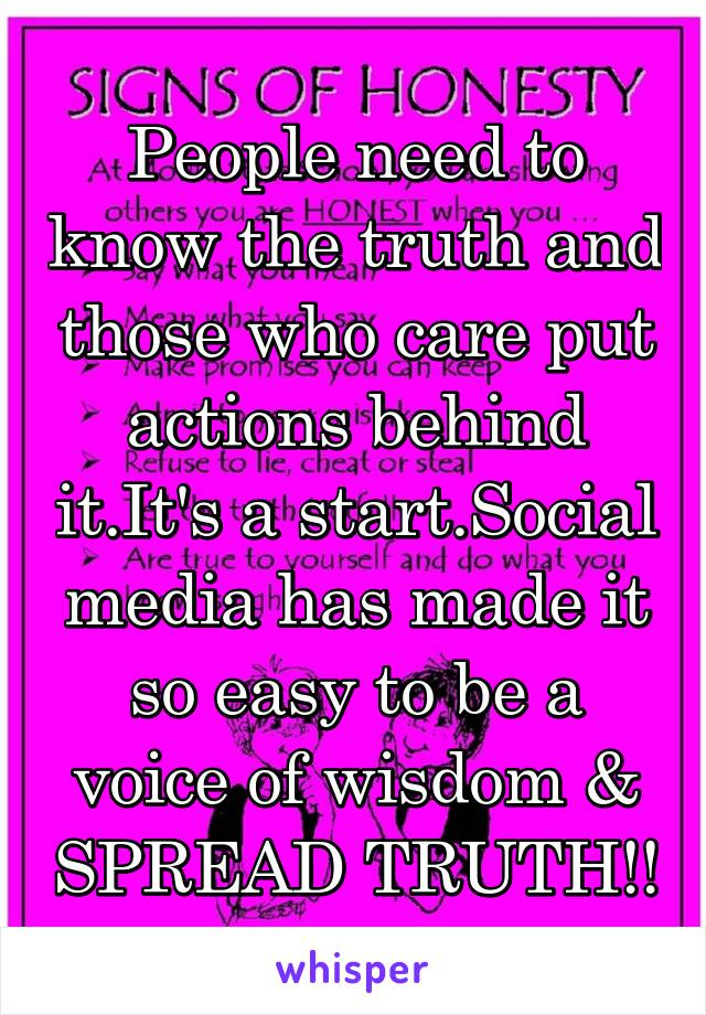 People need to know the truth and those who care put actions behind it.It's a start.Social media has made it so easy to be a voice of wisdom & SPREAD TRUTH!!