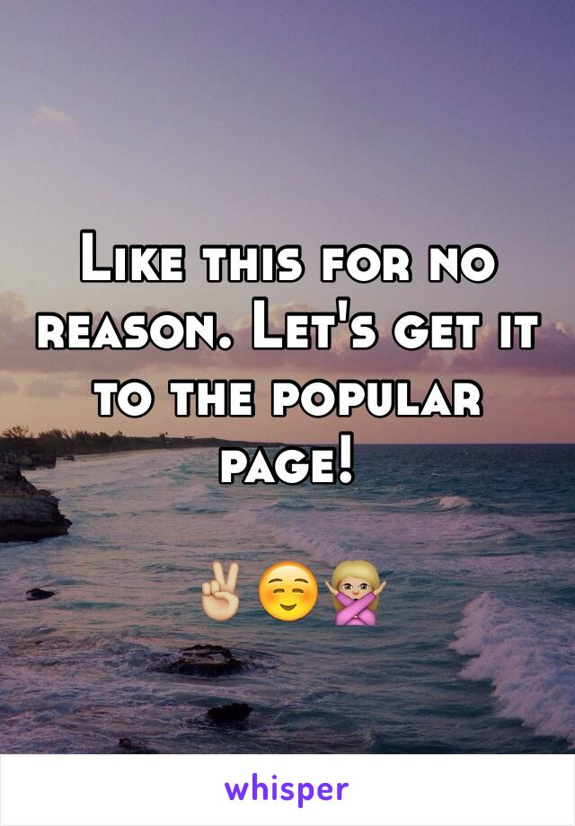 Like this for no reason. Let's get it to the popular page!  ✌🏼️☺️🙅🏼