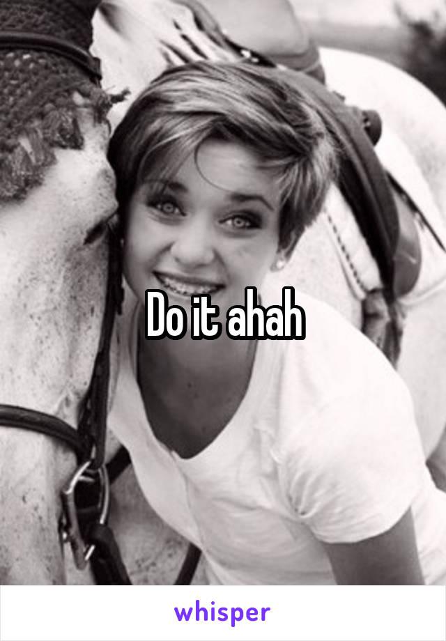 Do it ahah