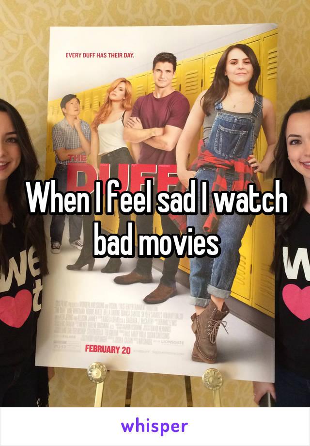 When I feel sad I watch bad movies