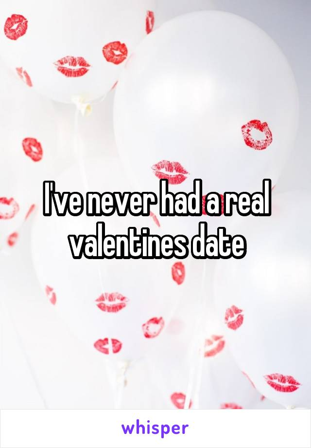 I've never had a real valentines date