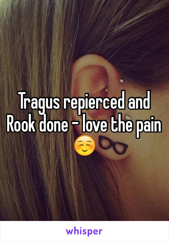 Tragus repierced and Rook done - love the pain ☺️