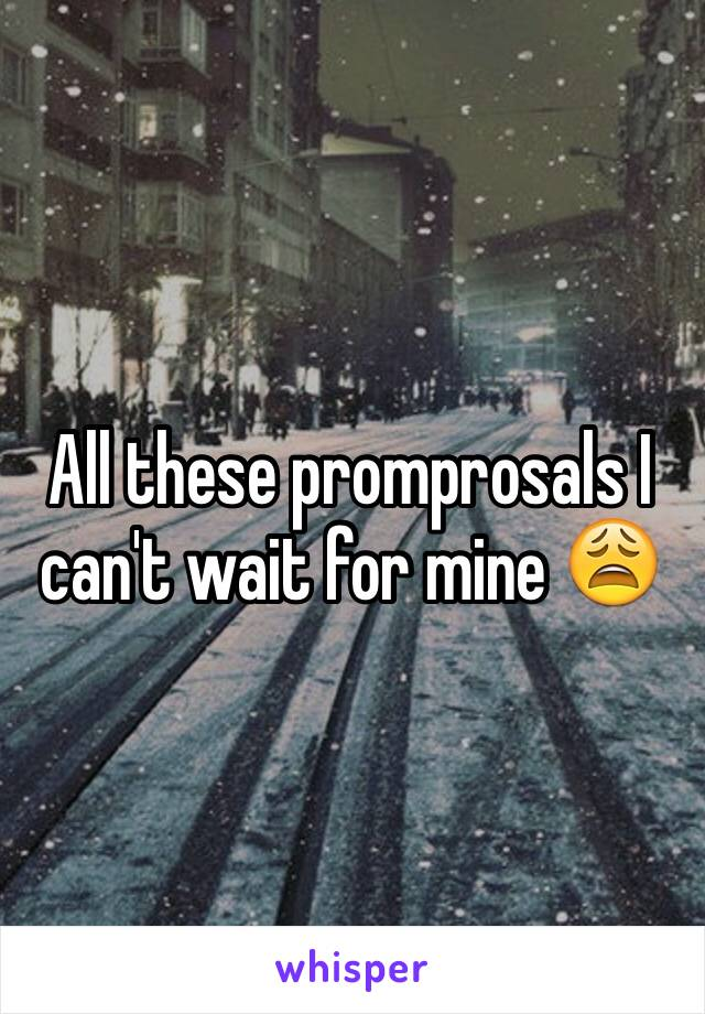 All these promprosals I can't wait for mine 😩