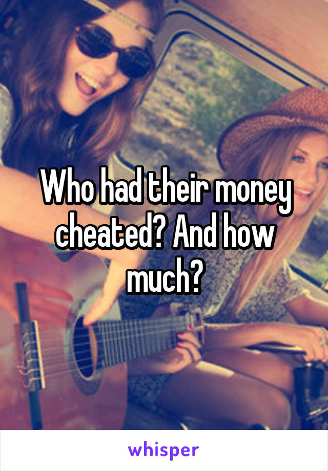 Who had their money cheated? And how much?