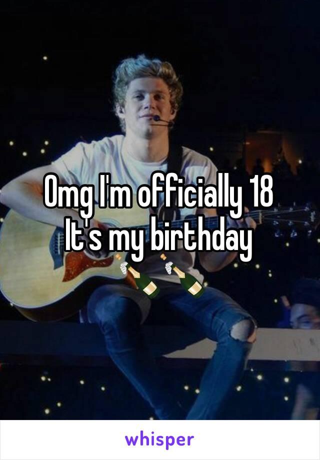 Omg I'm officially 18  It's my birthday  🍾🍾
