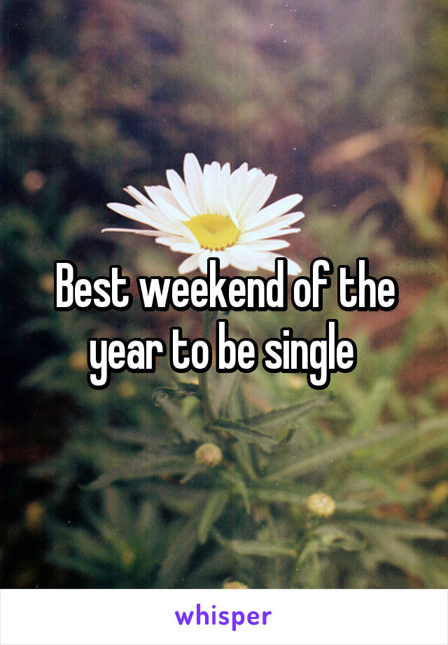 Best weekend of the year to be single