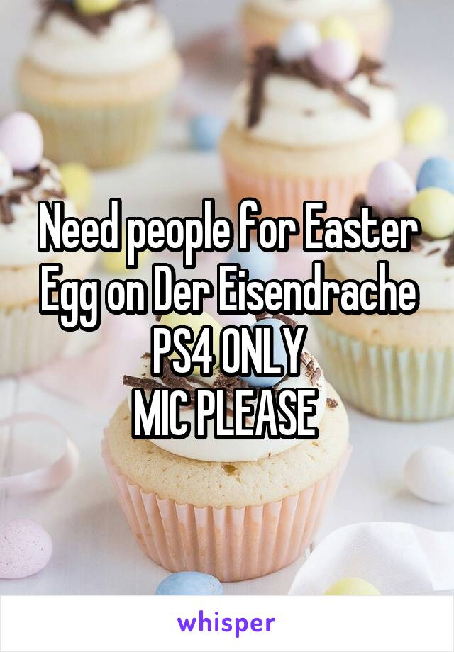 Need people for Easter Egg on Der Eisendrache PS4 ONLY MIC PLEASE
