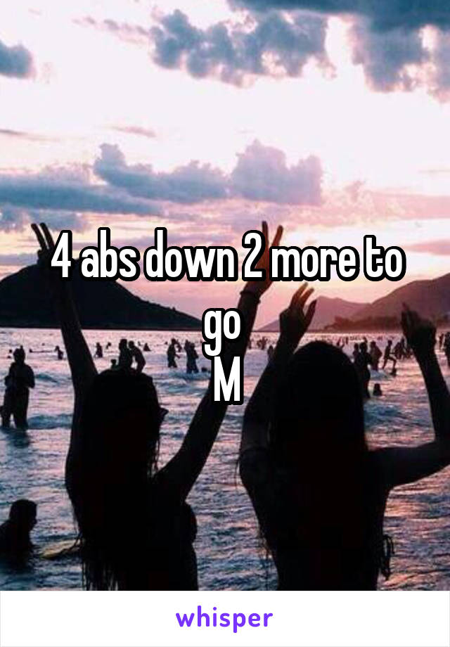 4 abs down 2 more to go  M