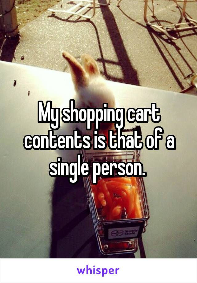My shopping cart contents is that of a single person.