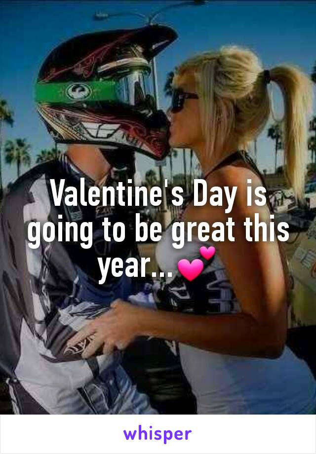 Valentine's Day is going to be great this year...💕
