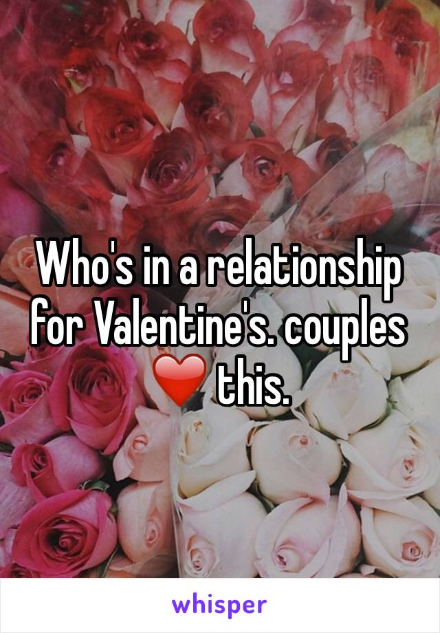 Who's in a relationship for Valentine's. couples ❤️ this.