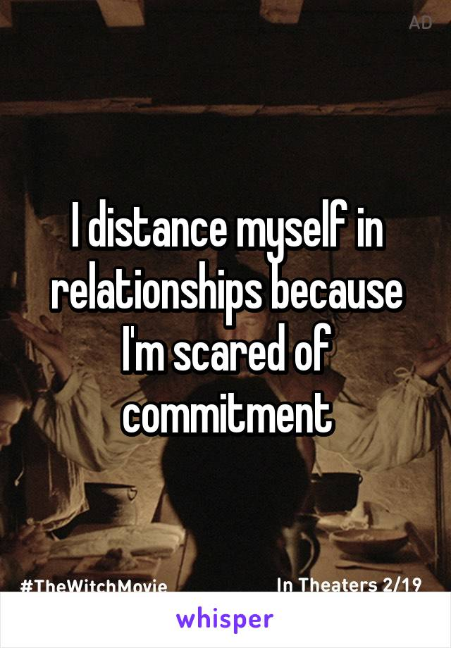 I distance myself in relationships because I'm scared of commitment