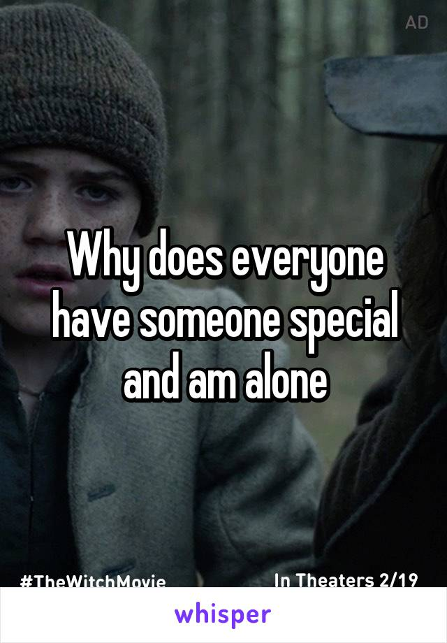 Why does everyone have someone special and am alone