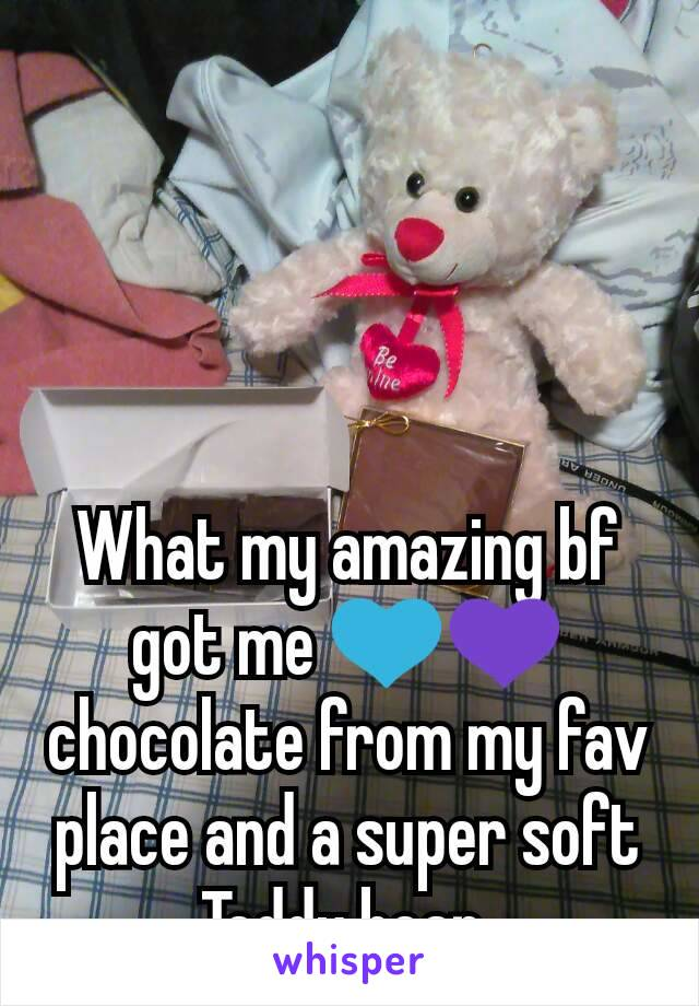 What my amazing bf got me 💙💜 chocolate from my fav place and a super soft Teddy bear