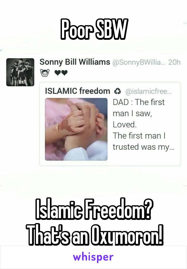 Poor SBW       Islamic Freedom? That's an Oxymoron!