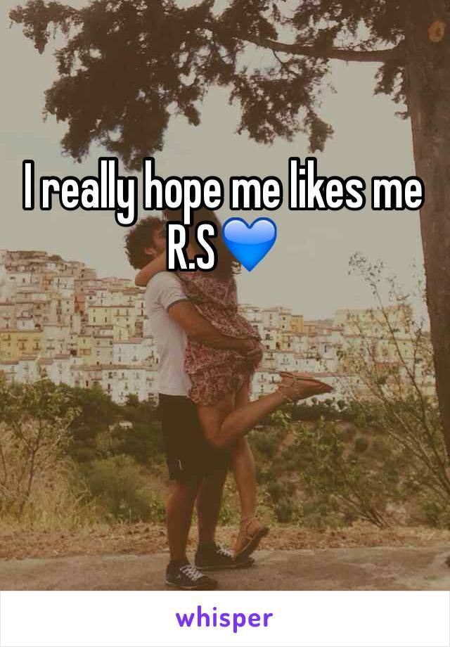 I really hope me likes me R.S💙