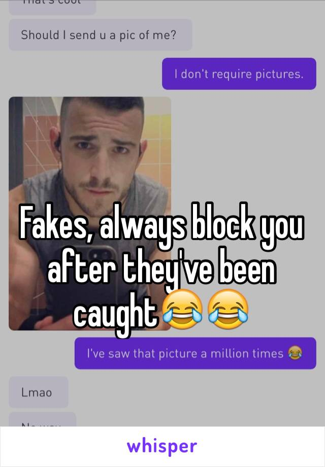 Fakes, always block you after they've been caught😂😂