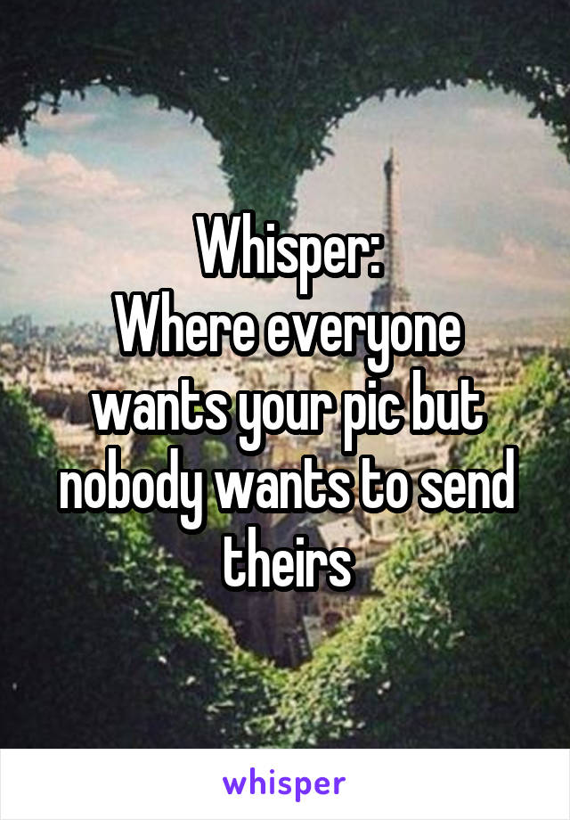 Whisper: Where everyone wants your pic but nobody wants to send theirs