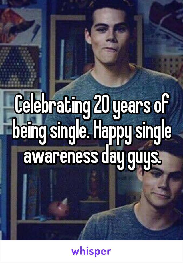 Celebrating 20 years of being single. Happy single awareness day guys.