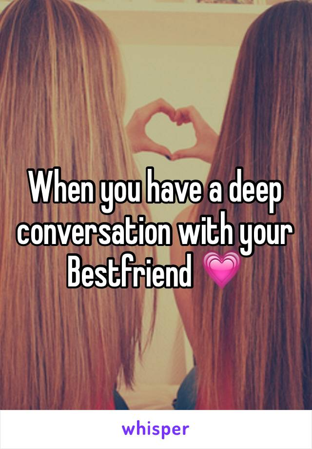 When you have a deep conversation with your Bestfriend 💗