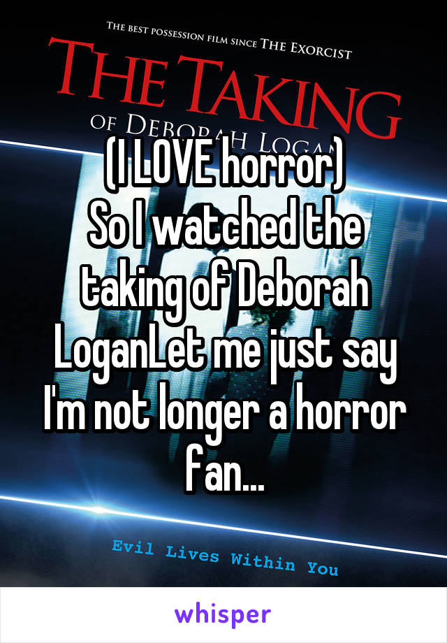 (I LOVE horror) So I watched the taking of Deborah LoganLet me just say I'm not longer a horror fan...