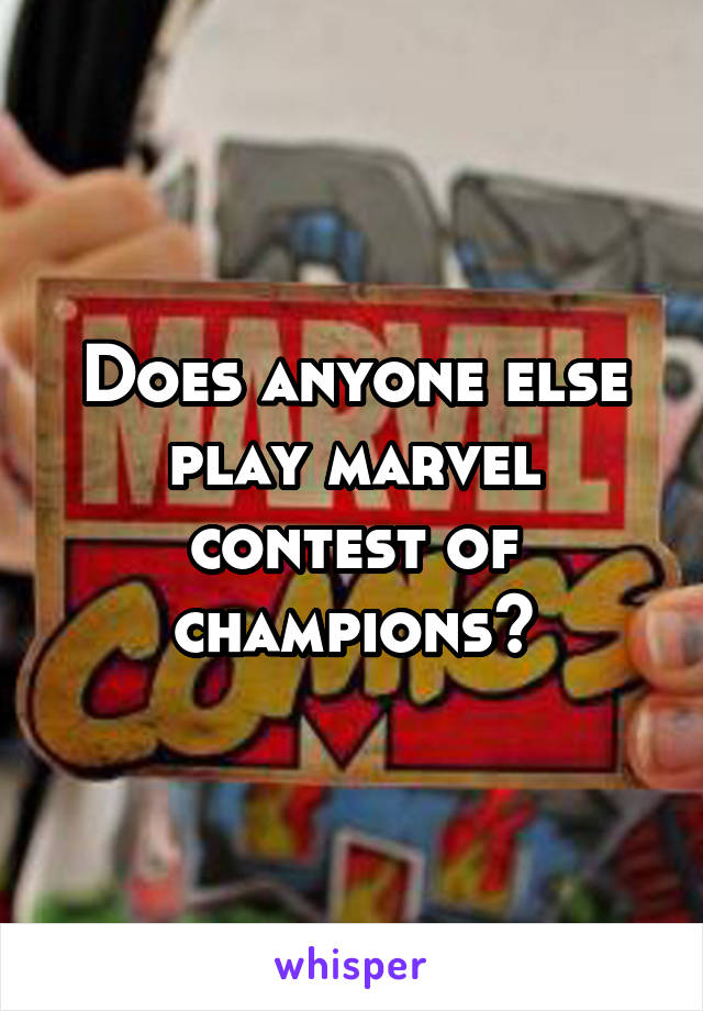 Does anyone else play marvel contest of champions?