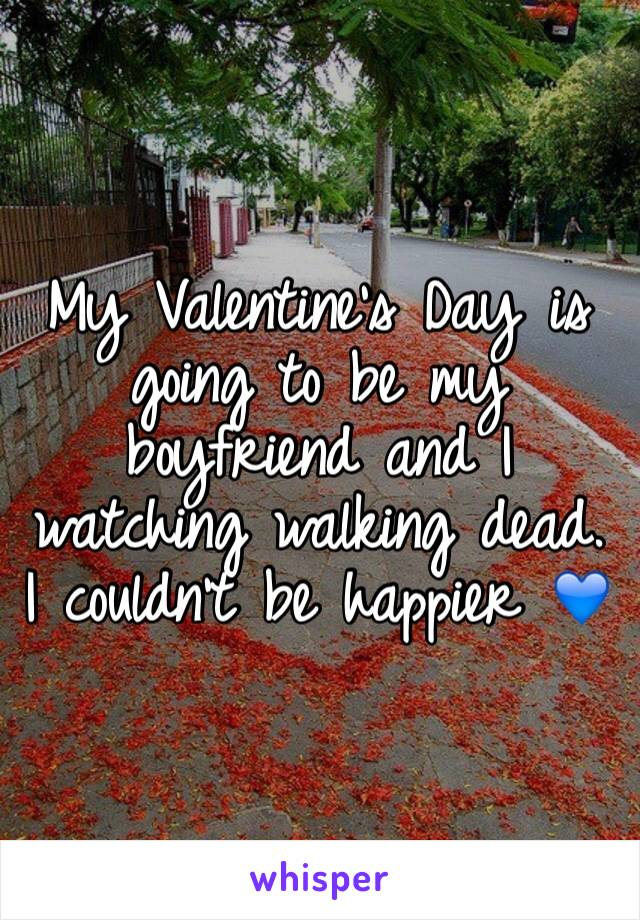My Valentine's Day is going to be my boyfriend and I watching walking dead. I couldn't be happier 💙