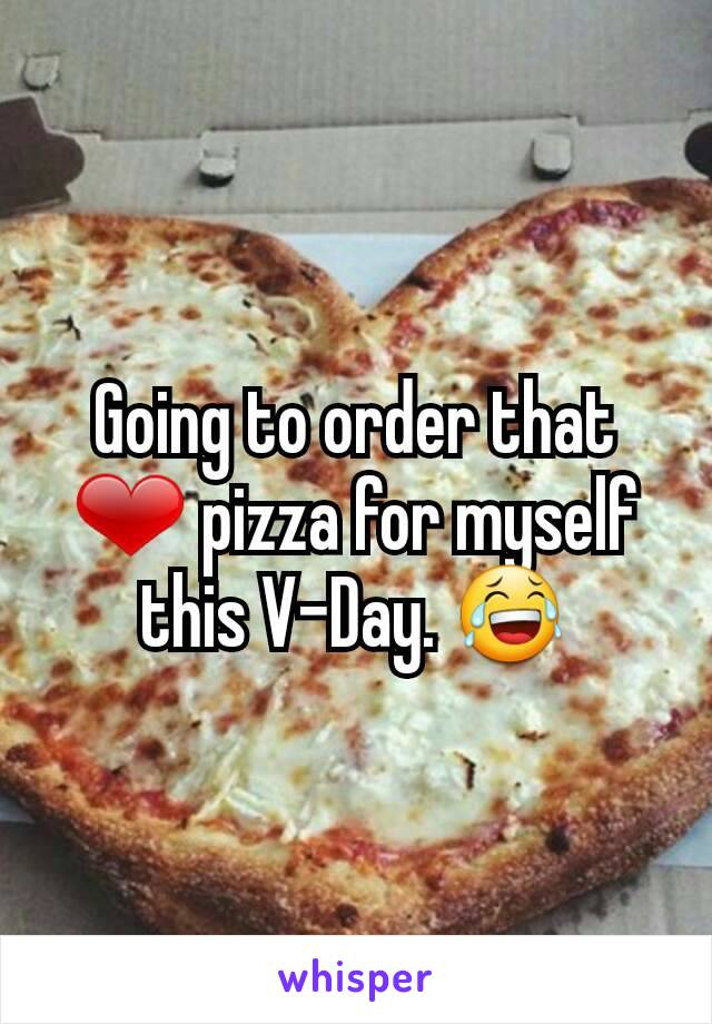 Going to order that ❤ pizza for myself this V-Day. 😂
