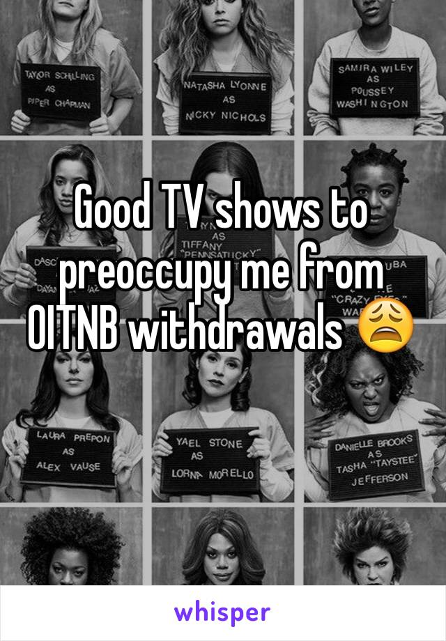 Good TV shows to preoccupy me from OITNB withdrawals 😩