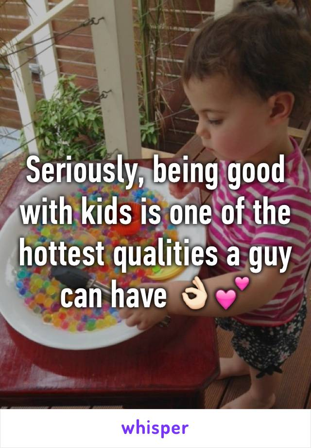 Seriously, being good with kids is one of the hottest qualities a guy can have 👌🏻💕