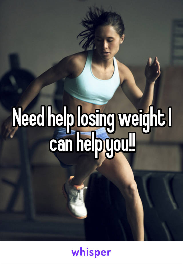Need help losing weight I can help you!!
