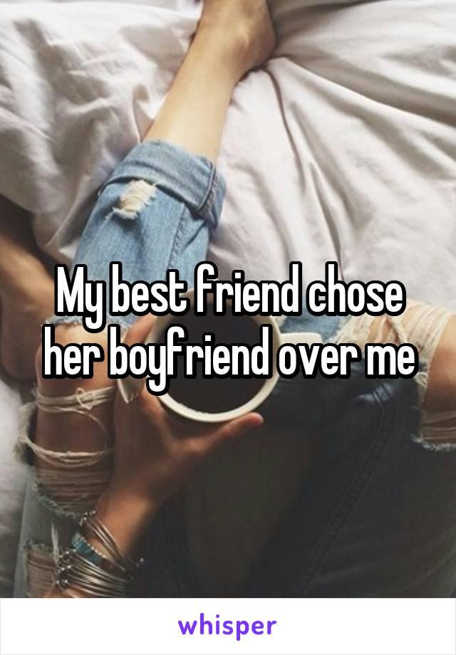 My best friend chose her boyfriend over me