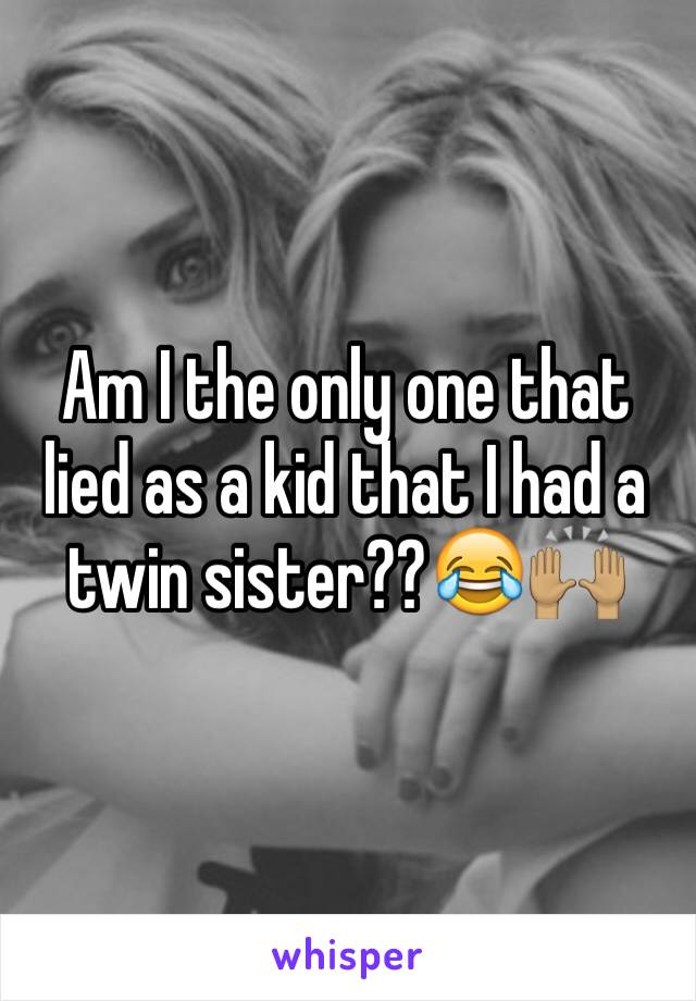 Am I the only one that lied as a kid that I had a twin sister??😂🙌🏽
