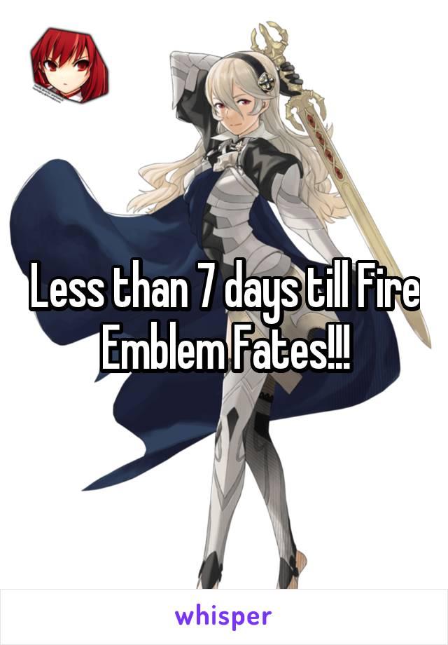 Less than 7 days till Fire Emblem Fates!!!