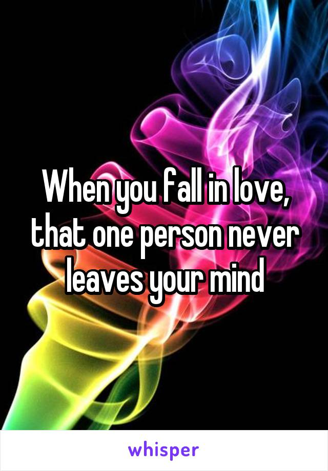 When you fall in love, that one person never leaves your mind