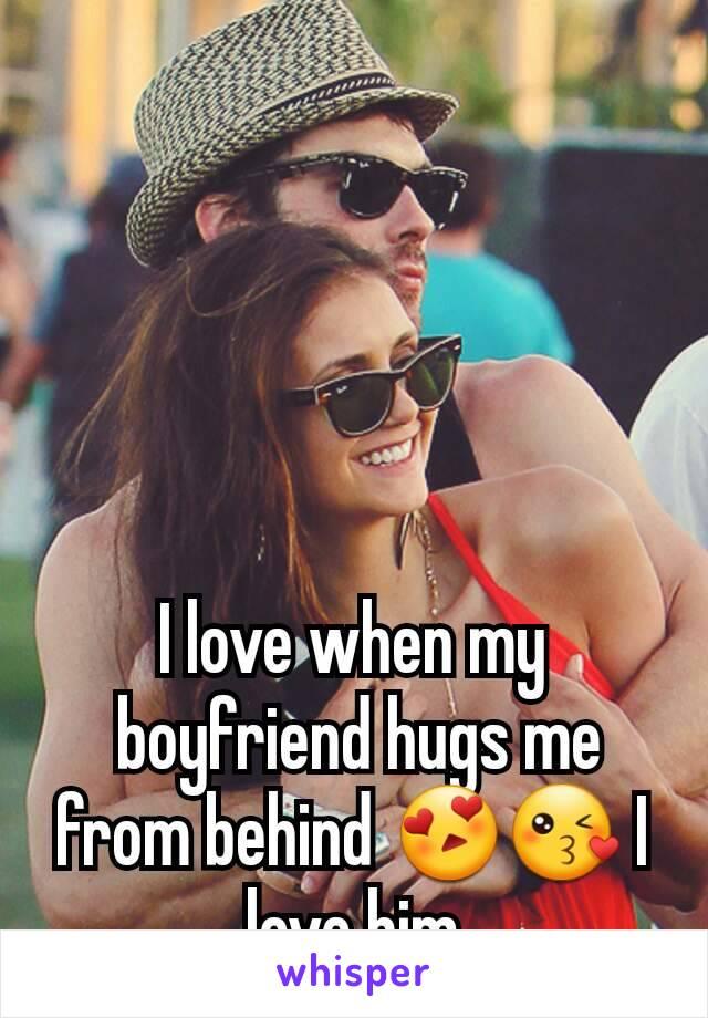 I love when my  boyfriend hugs me from behind 😍😘 I love him