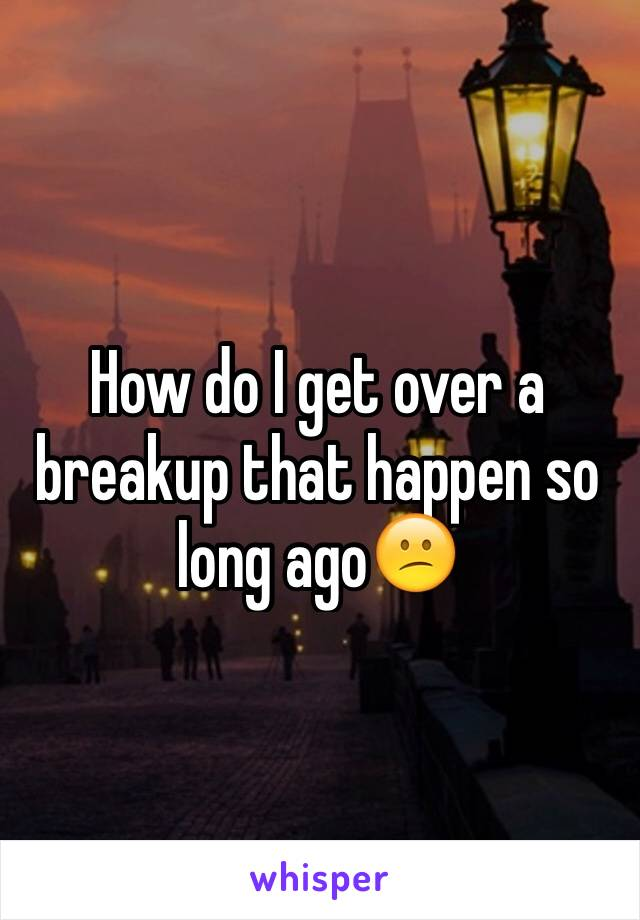 How do I get over a breakup that happen so long ago😕