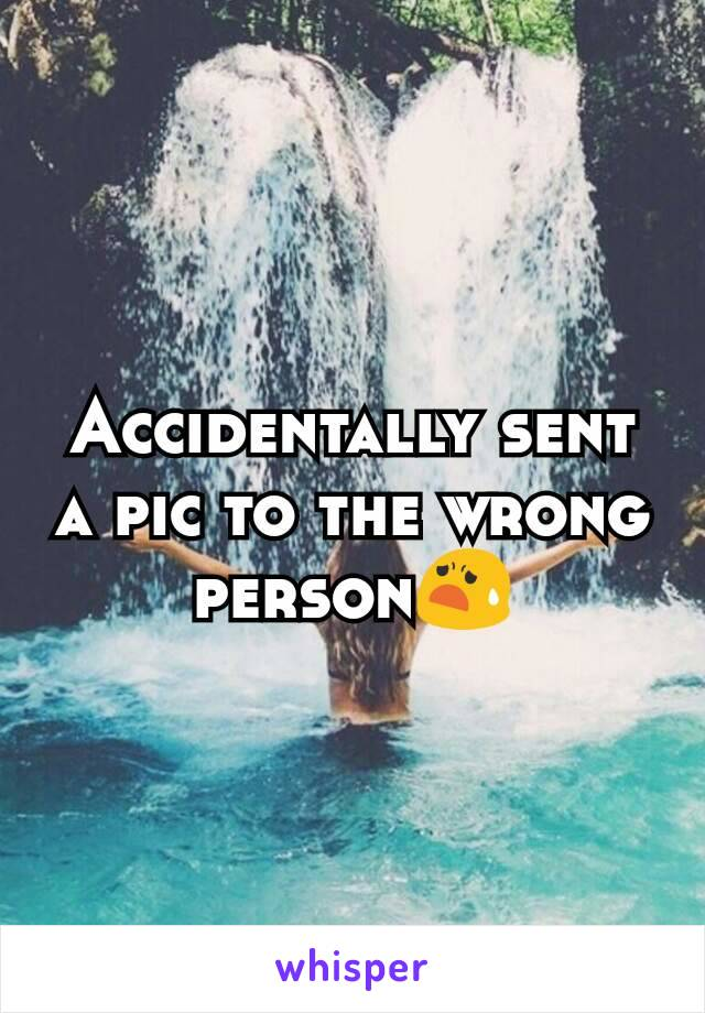 Accidentally sent a pic to the wrong person😧