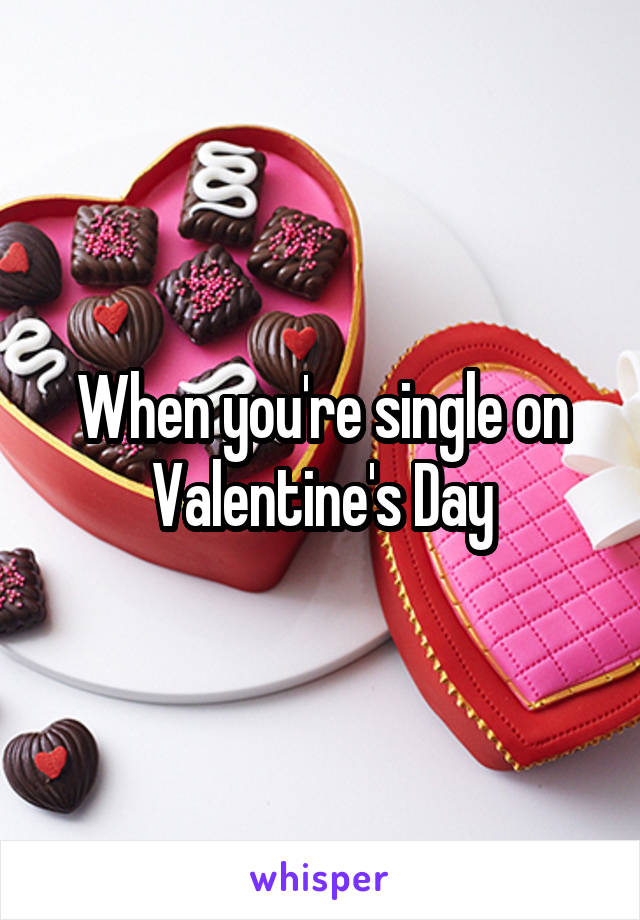 When you're single on Valentine's Day