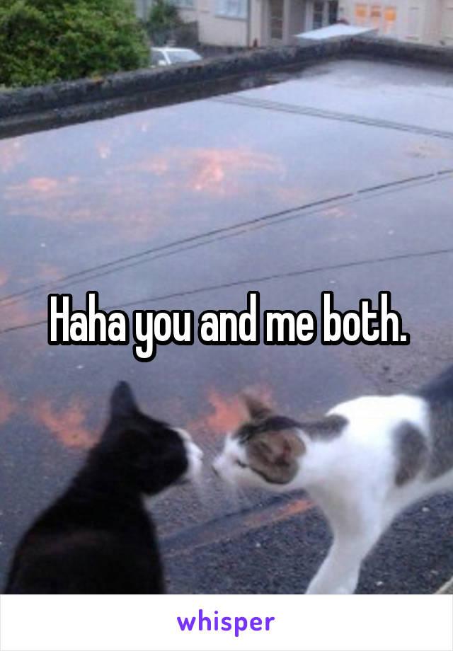 Haha you and me both.