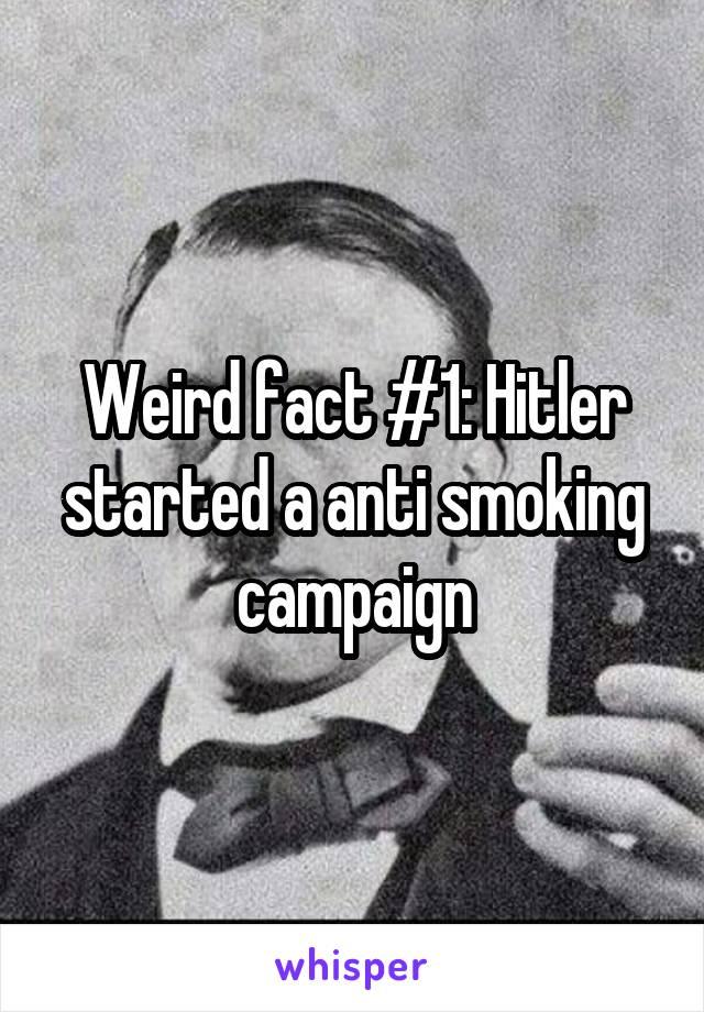 Weird fact #1: Hitler started a anti smoking campaign