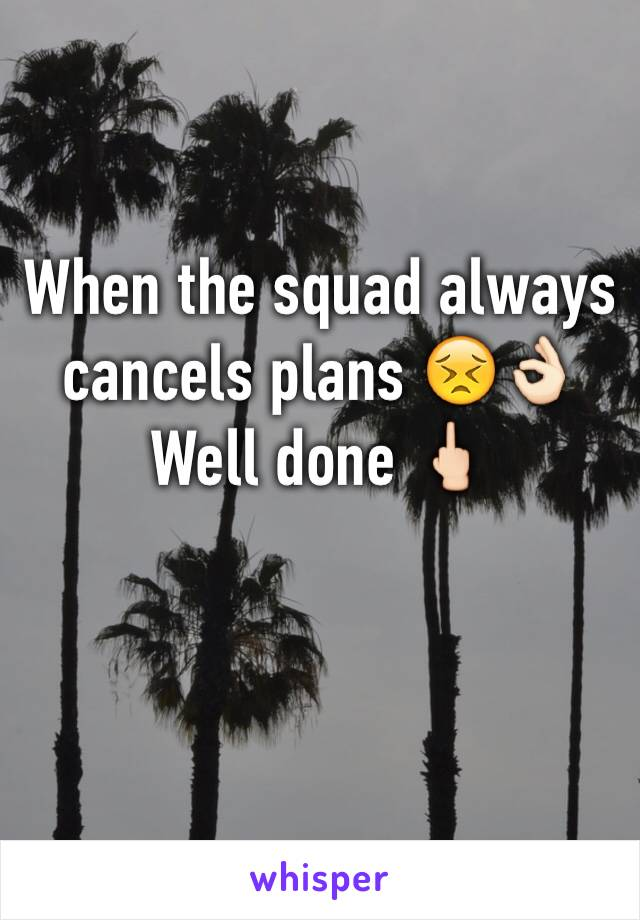 When the squad always cancels plans 😣👌🏻 Well done 🖕🏻