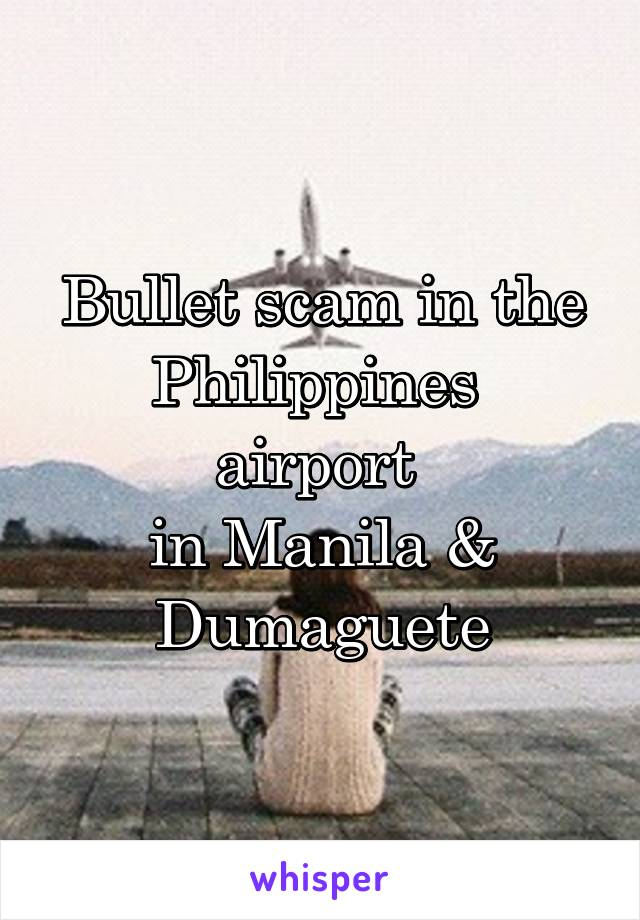 Bullet scam in the Philippines  airport  in Manila & Dumaguete