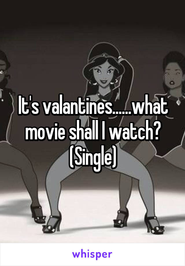 It's valantines......what movie shall I watch? (Single)