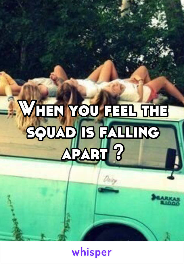 When you feel the squad is falling apart 😩