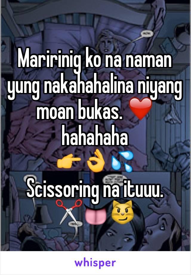 Maririnig ko na naman yung nakahahalina niyang moan bukas. ❤️ hahahaha 👉👌💦 Scissoring na ituuu. ✂👅️😼