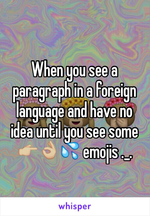 When you see a paragraph in a foreign language and have no idea until you see some 👉🏼👌🏼💦 emojis ._.