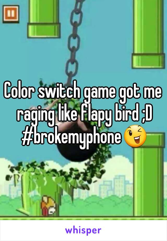 Color switch game got me raging like flapy bird ;D #brokemyphone😉
