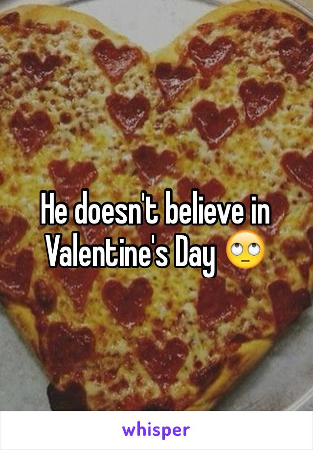 He doesn't believe in Valentine's Day 🙄