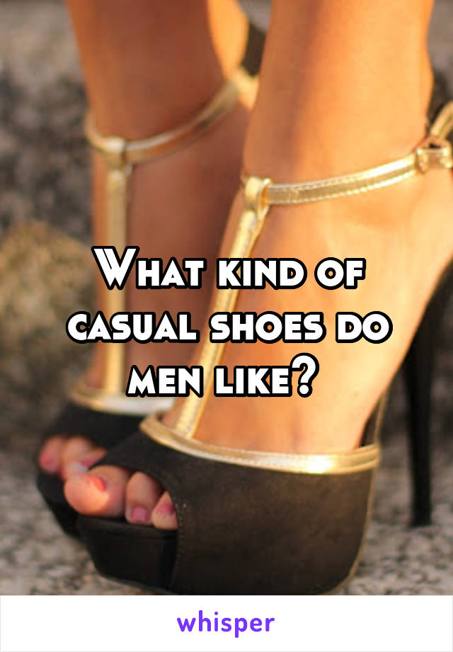 What kind of casual shoes do men like?